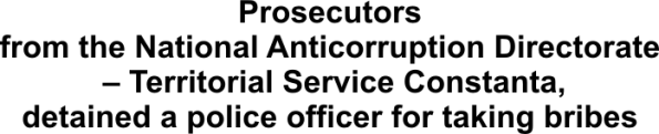 Prosecutors_from_the_National_Anticorruption_Directorate_–_Territorial_Service_Constanta,_detained_a_police_officer_for_taking_bribes